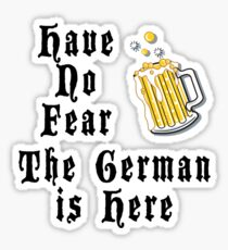 Have No Fear The German Is Here Sticker