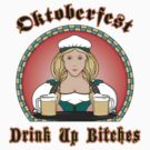 "Oktoberfest ""Drink Up Bitches"" by HolidayT-Shirts"