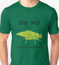 Oh No You Katydidn't T-Shirt