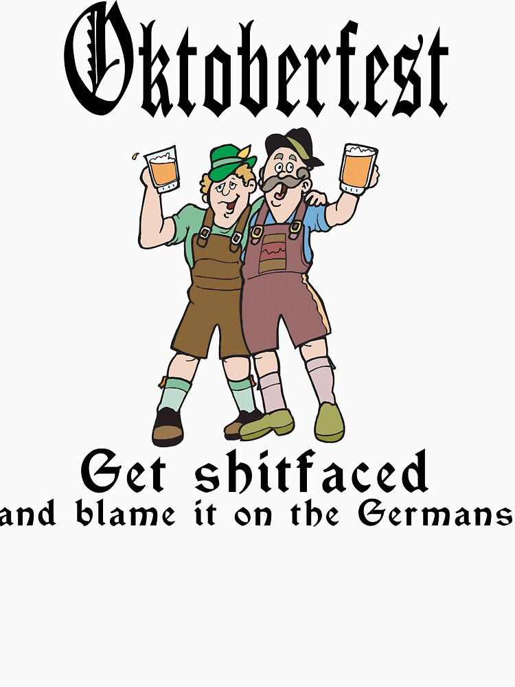 Oktoberfest Get ShitFaced Blame It On The Germans by HolidayT-Shirts