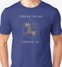 There Is No, There Is Unisex T-Shirt