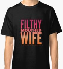 Pop Culture Gift - Filthy Mouthed Wife in Orange and Pink Classic T-Shirt