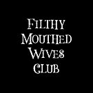Filthy Mouthed Wives Club  by LJCM