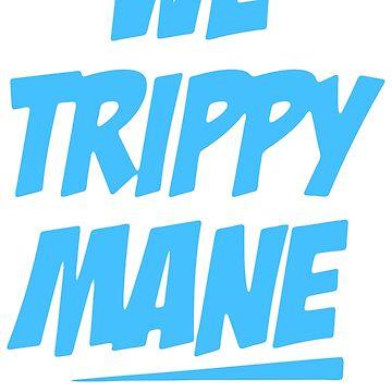 We Trippy Mane by JaeDhut55