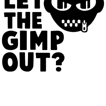 Who Let the Gimp Out by JaeDhut55