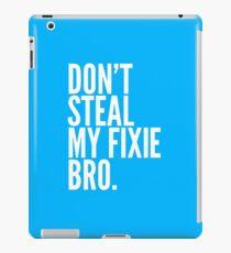 Don't Steal My Fixie Bro iPad Case/Skin