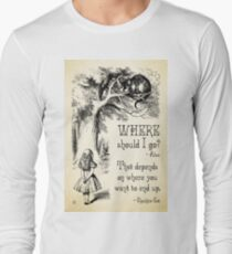 Alice in Wonderland - Cheshire Cat Quote - Where Should I go? - 0118 Long Sleeve T-Shirt