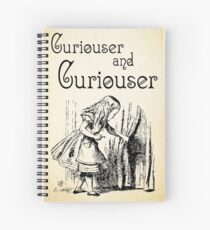 Alice in Wonderland Quote - Curiouser and & Curiouser quote - Through the Looking Glass - 0123 Spiral Notebook