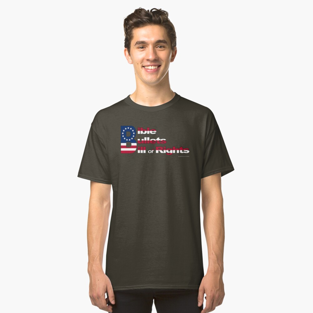Bible, Bullets and Bill of Rights Classic T-Shirt