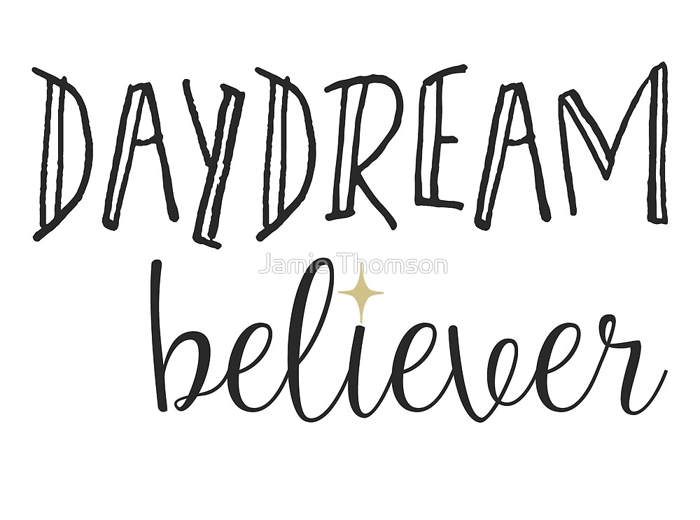 Daydream Believer - always keep dreaming and never stop! by brilliantblue