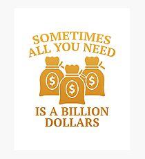 A Billion Dollars Photographic Print