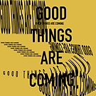 GOOD THINGS ARE COMING by shelbiefran