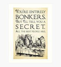 Alice in Wonderland -  You're entirely bonkers -  Mad Hatter Quote 0189 Art Print