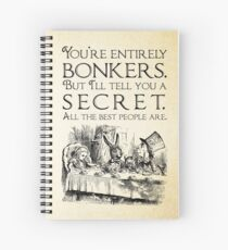 Alice in Wonderland -  You're entirely bonkers -  Mad Hatter Quote 0189 Spiral Notebook