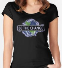 Be The Change ! Fitted Scoop T-Shirt