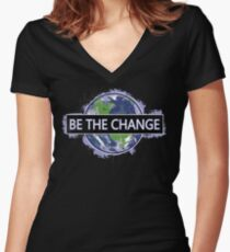 Be The Change ! Women's Fitted V-Neck T-Shirt