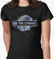 Be The Change ! Fitted T-Shirt