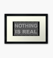 nothing is real Framed Print
