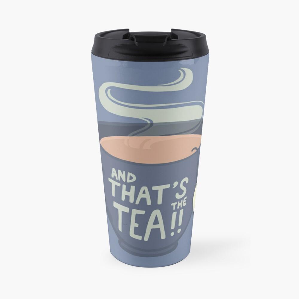And That's the Tea!! Travel Mug