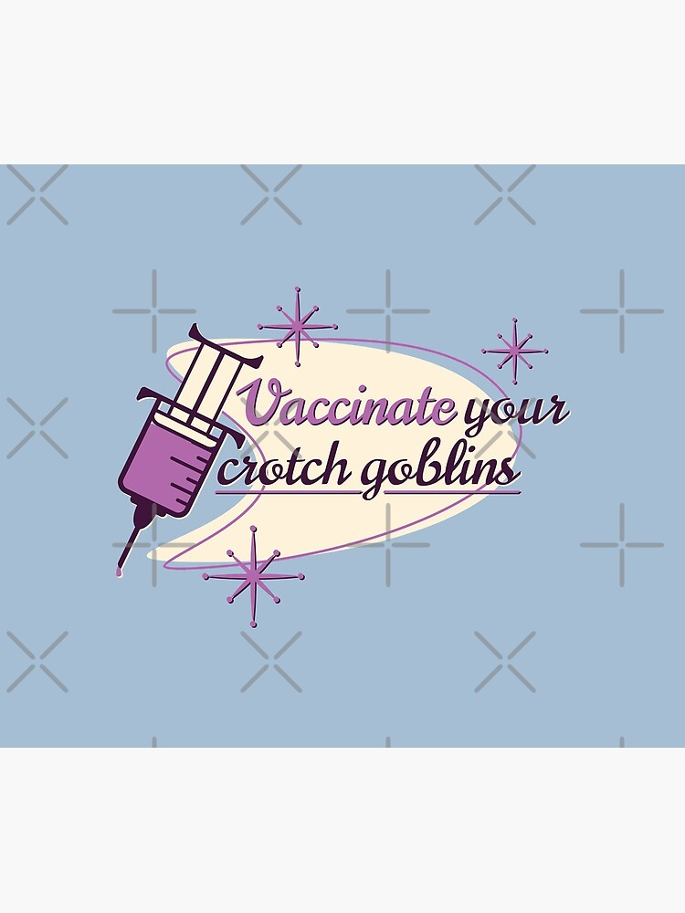 Vaccinate Your Crotch Goblins by jklettdesigns