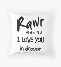 """RAWR - means """"I LOVE YOU"""" in dinosaur Throw Pillow"""
