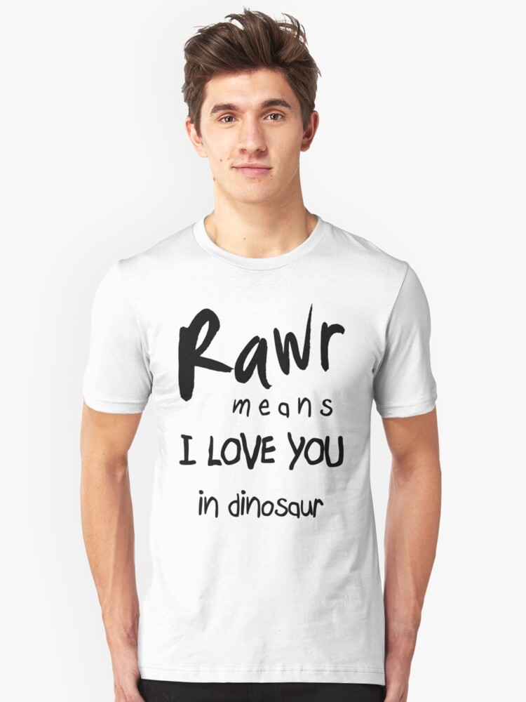 """RAWR - means """"I LOVE YOU"""" in dinosaur Unisex T-Shirt Front"""