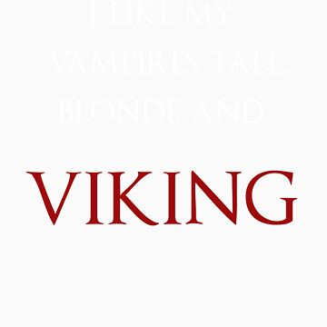 I like my vampires tall, blond and Viking (white and red text) by nataliaamor