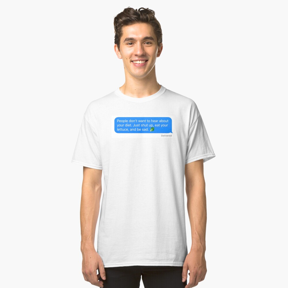 Shut Up and Eat Your Lettuce Classic T-Shirt