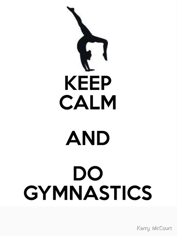 Keep Calm and do Gymnastics  by kezzamccwill