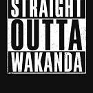 Straight Outta Wakanda von Candywrap Design