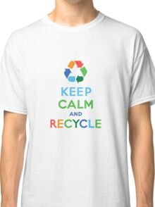 Keep Calm and Recycle - light Classic T-Shirt