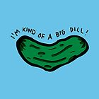 I'm Kind Of A Big Dill by rarlyann