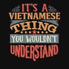 It's A Vietnamese Thing You Would'nt Understand - Gift For Vietnamese From Vietnam von Popini