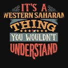 It's A Western Saharan Thing You Would'nt Understand - Gift For Western Saharan From Western Sahara von Popini