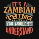 It's A Zambian Thing You Would'nt Understand - Gift For Zambian From Zambia von Popini