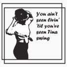 You Ain't Seen Livin' 'Til You've Seen Tina Swing (plain bg with squares) by Margaret Bryant