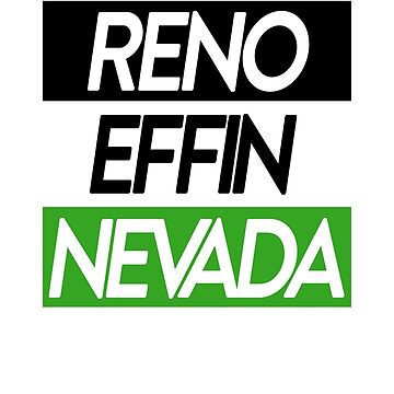 Reno Effin' Nevada by stevebo77