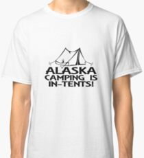 Alaska Camping Is In Tents Funny Pun Classic T-Shirt