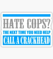 Hate Cops Call A Crackhead Sticker