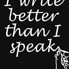 I Write Better Than I Speak - by Author Nour Zikra by NourZikra