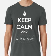 Keep Calm and a a a - Calligraphy Premium T-Shirt