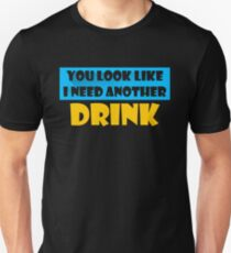 You Look Like I Need A Drink Unisex T-Shirt