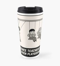 Science Teacher Not Be Given Playground Duty Travel Mug