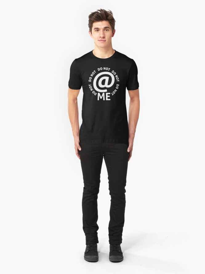 Alternate view of do not at me - white text Slim Fit T-Shirt