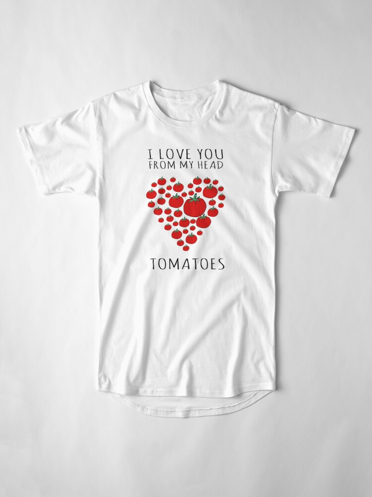 Alternate view of I LOVE YOU FROM MY HEAD TOMATOES Long T-Shirt