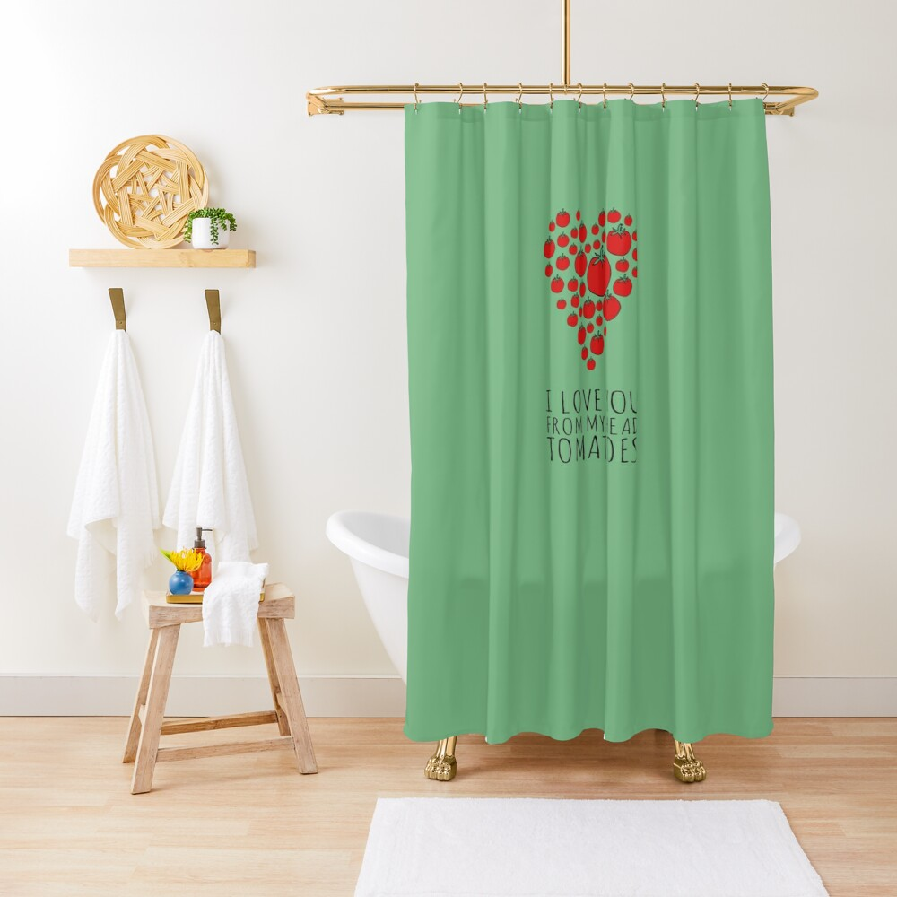 I LOVE YOU FROM MY HEAD TOMATOES Shower Curtain