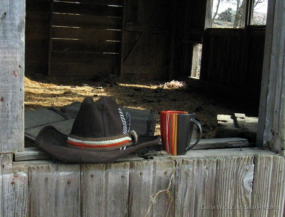 All A Cowgirl Needs (Besides Boots, Jeans, Jacket, Pocket Knife, Horse or Cow, Bandana, Flannel Shirt, Coffee IN the Cup....) by Carla Wick/Jandelle Petters