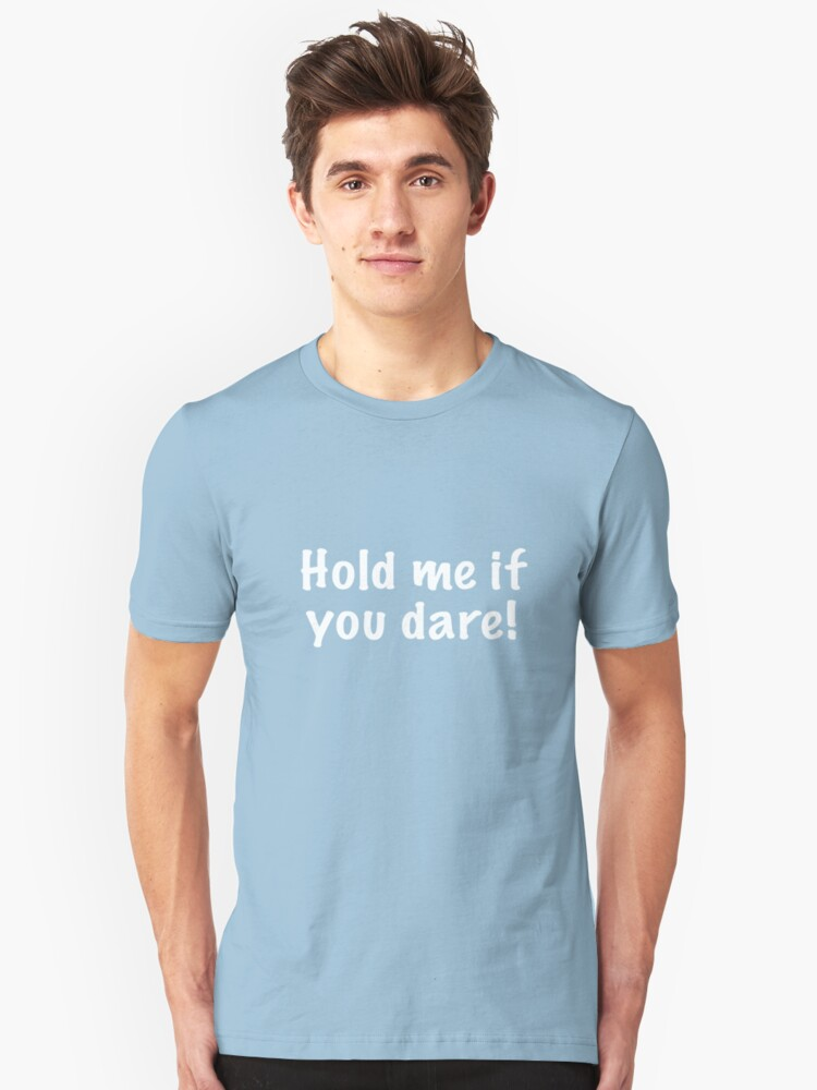 Hold me if you dare - White Unisex T-Shirt Front