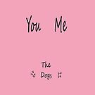 You, Me The DOGS, by misslouiselucy
