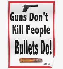 guns don't kill people. bullets do Poster